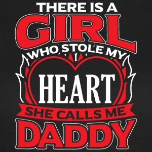 DADDY - THERE IS A GIRL WHO STOLE MY HEART - Women's T-Shirt