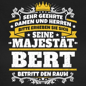 His Majesty Bert - Women's T-Shirt