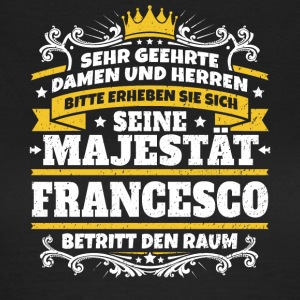 Seine Majestät Francesco - Frauen T-Shirt