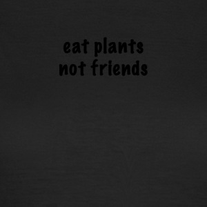 Eat plants not friends - Women's T-Shirt