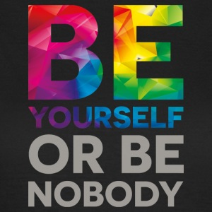 be your self or be nobody - Frauen T-Shirt