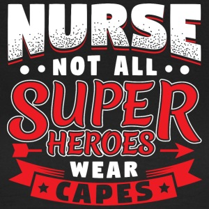 NOT ALL SUPERHEROES WEAR CAPES - NURSE - Frauen T-Shirt