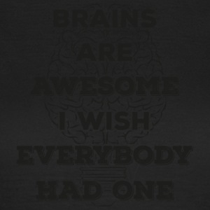 Brains are awesome! I wish everybody had 1 (dark) - Women's T-Shirt