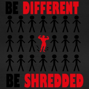 Be diffrent Be Shredded - Women's T-Shirt