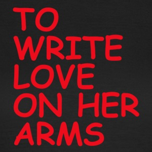to write love on her arms red - Frauen T-Shirt
