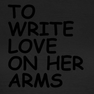 to write love on her arms black - Frauen T-Shirt