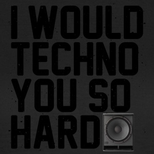 I would techno you so hard II - Women's T-Shirt