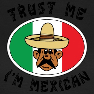 Trust Me I'm Mexican - Women's T-Shirt