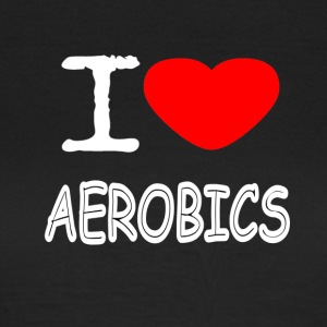 I LOVE AEROBICS - Frauen T-Shirt