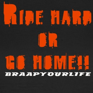 Braapyourlife Ride Hard - Vrouwen T-shirt