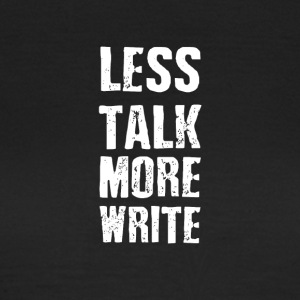 less talk-more-write - Women's T-Shirt