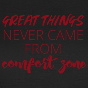 Great things never came from comfort zone - Women's T-Shirt