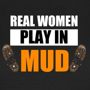 Real women play in mud - Frauen T-Shirt