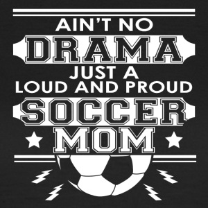 Moeder - Mom - No Drama Loud and Proud Mom Voetbal - Vrouwen T-shirt