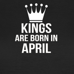 kings are born in april - Frauen T-Shirt