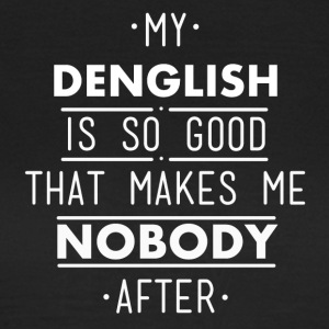 my denglish is so good - Frauen T-Shirt