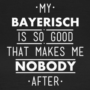 my Bavarian is so good - Women's T-Shirt