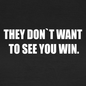 THEY DON'T WANT TO SEE YOU WIN. - Women's T-Shirt