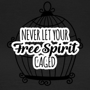 Hippie / Hippies: Never let your Free Spirit caged - Frauen T-Shirt