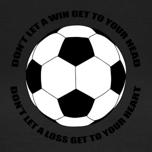 Fußball: Don´t let a win get to your head. Don´t - Frauen T-Shirt