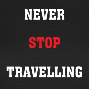 Never Stop Travelling - Women's T-Shirt