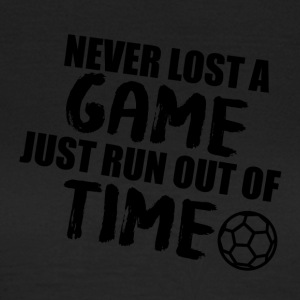 Fußball: Never lost a game just run out of time - Frauen T-Shirt