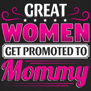 GREAT WOMEN GET PROMOTED TO MOMMY - Women's T-Shirt