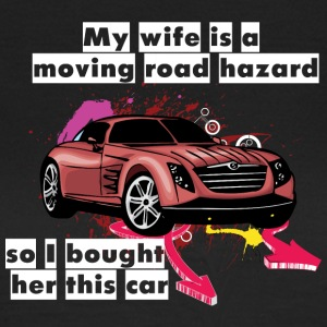 My wife is a moving road hazard so I bought her th - Women's T-Shirt