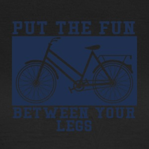 Fiets: Put The Fun Between You Legs - Vrouwen T-shirt