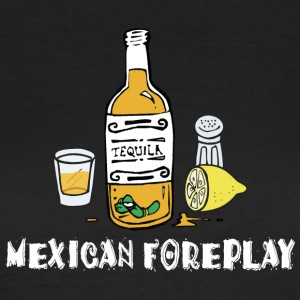 Mexican Foreplay - Women's T-Shirt