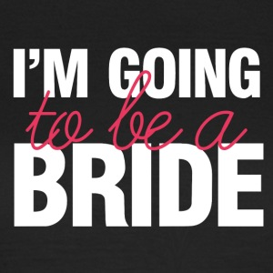 Wedding / Marriage: I'm going to be a Bride - Women's T-Shirt