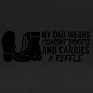 Military / Soldiers: My Dad Wears Combat Boots And - Women's T-Shirt