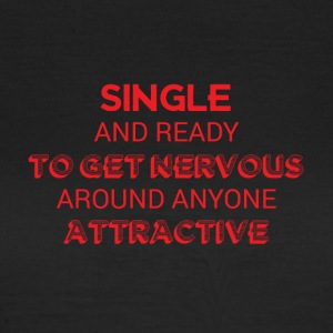 Single: Single and ready to get nervous around - Women's T-Shirt