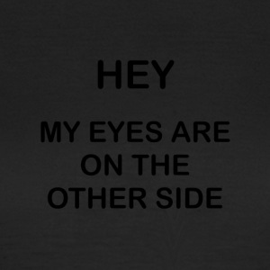 Eyes on the other side - Women's T-Shirt