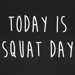 TODAY IS SQUAT DAY - T-shirt Femme