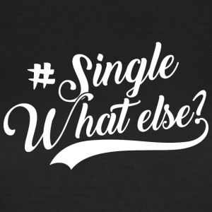 #Single - What Else - Frauen T-Shirt