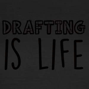 Architekt / Architektur: Drafting Is Life - Frauen T-Shirt