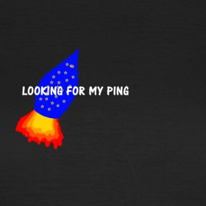 LOOKING FOR MY PING - Frauen T-Shirt