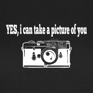 Yes, i can take a picture of you - Frauen T-Shirt