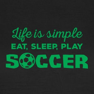 Fußball: Life is simple! Eat, sleep, play Soccer, - Frauen T-Shirt