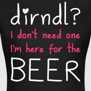 Dirndl? I'm here for the beer - Women's T-Shirt