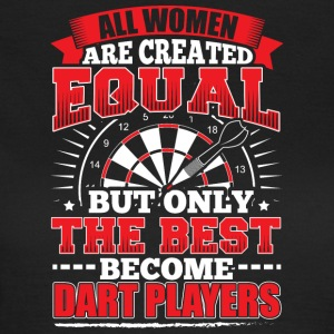 DARTS ALL WOMEN ARE CREATED EQUAL - DART PLAYERS - Women's T-Shirt