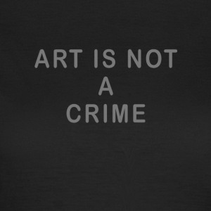 Art is not a crime - Women's T-Shirt