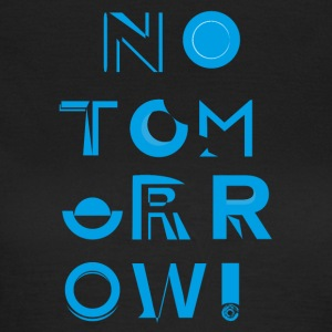 No Tomorrow - Vrouwen T-shirt