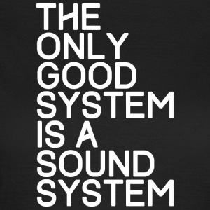 The only good system is a sound system - TECHNO - Women's T-Shirt