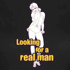 Looking for a real man - Women's T-Shirt