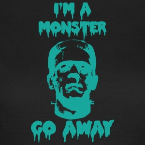 Ich bin ein Monster ... GO AWAY - Frauen T-Shirt