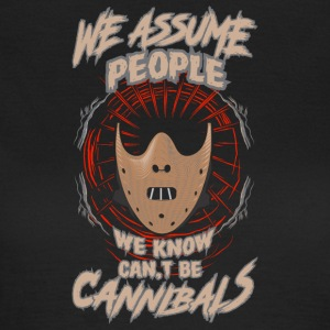 We Assum people we know cant be cannibals - Women's T-Shirt