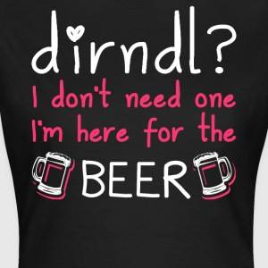 Dirndl dress superfluous: I'm here for the beer - Women's T-Shirt