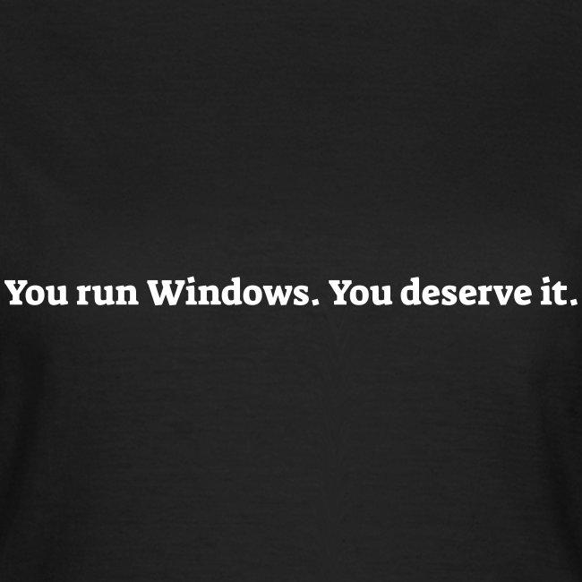 You run Windows You deserve it